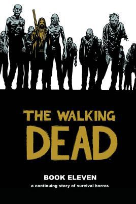 Cover image for The walking dead, book eleven : a continuing story of survival horror