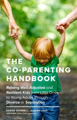 Cover image for The co-parenting handbook : raising well-adjusted and resilient kids from little ones to young adults through divorce or separation