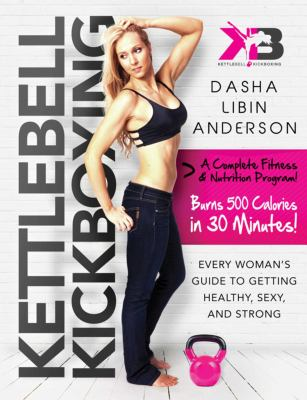 Cover image for Kettlebell kickboxing : every woman's guide to getting healthy, sexy, and strong