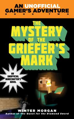 Cover image for The mystery of the griefer's mark : a Minecraft gamer's adventure. book two