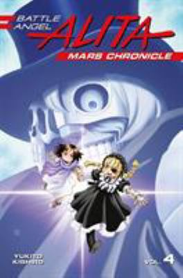 Cover image for Battle Angel Alita. Mars chronicle. 4 / Yukito Kishiro ; translator: Stephen Paul ; lettering: Evan Hayden ; editing: Ajani Oloye.