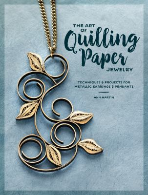 Cover image for The art of quilling paper jewelry : techniques & projects for metallic earrings & pendants