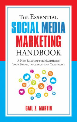 Cover image for The essential social media marketing handbook : a new roadmap for maximizing your brand, influence, and credibility