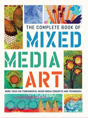 Cover image for The complete book of mixed media art : more than 200 fundamental mixed media concepts and techniques.