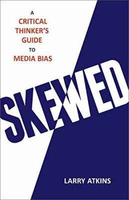 Cover image for Skewed : a critical thinker's guide to media bias