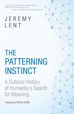 Cover image for The patterning instinct : a cultural history of humanity's search for meaning
