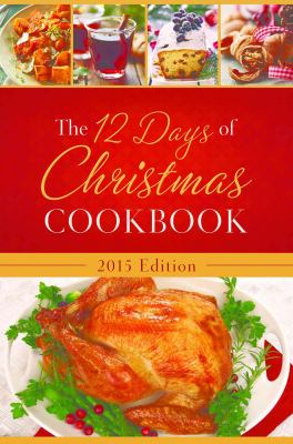 Cover image for 12 days of Christmas cookbook : the ultimate in effortless holiday entertaining