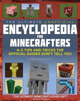 Cover image for The ultimate unofficial encyclopedia for Minecrafters : an A-Z book of tips and tricks the official guides don't teach you