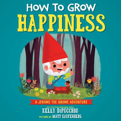 Cover image for How to grow happiness : a Jerome the Gnome adventure