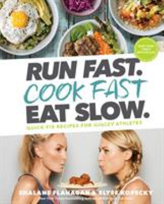 Cover image for Run fast. Cook fast. Eat slow. : quick-fix recipes for hangry athletes