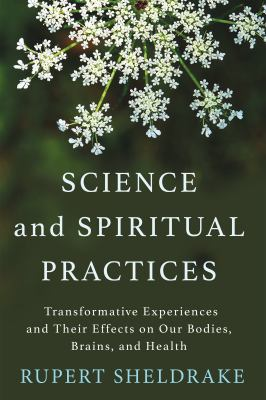 Cover image for Science and spiritual practices : transformative experiences and their effects on our bodies, brains, and health