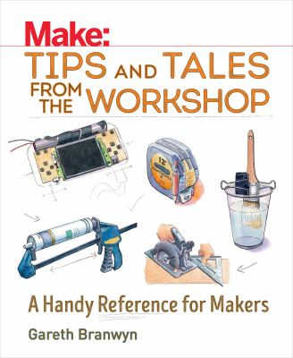 Cover image for Make : tips and tales from the workshop : a handy reference for makers