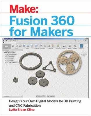 Cover image for Fusion 360 for makers : design your own digital models for 3D printing and CNC fabrication