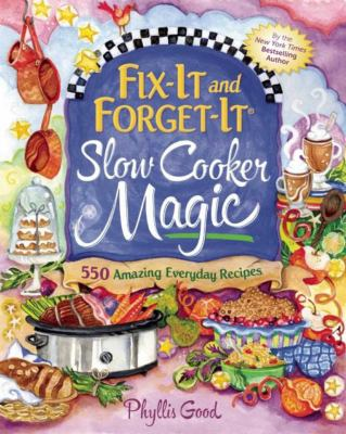 Cover image for Fix-it and forget-it® slow cooker magic : 550 amazing everyday recipes