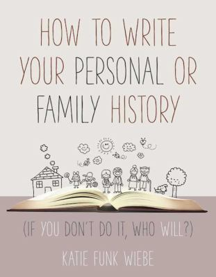 Cover image for How to write your personal or family history : (if you don't do it, who will?)