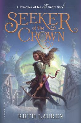 Cover image for Seeker of the crown : a Prisoner of ice and snow novel
