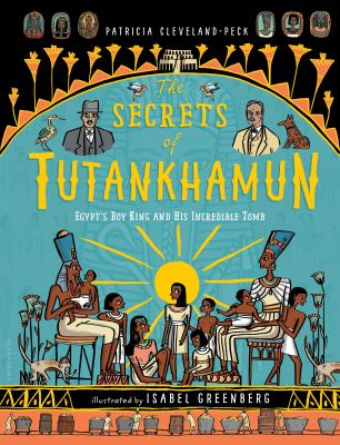 Cover image for The secrets of Tutankhamun : Egypt's boy king and his incredible tomb