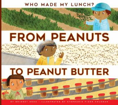 Cover image for From peanuts to peanut butter : by Bridget Heos ; illustrated by Stephanie Fizer Coleman.