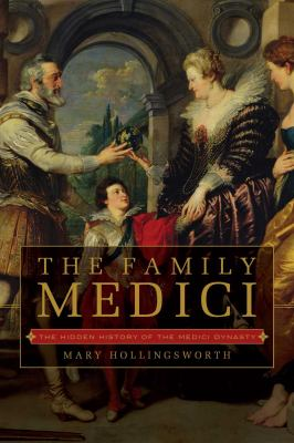 Cover image for The Family Medici : the hidden history of the Medici dynasty