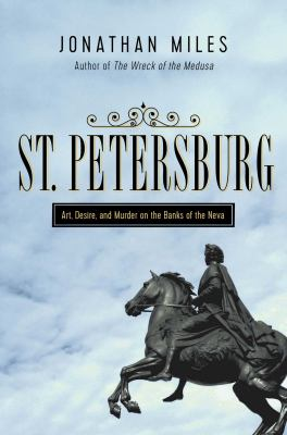 Cover image for St. Petersburg : madness, murder, and art on the banks of the Neva