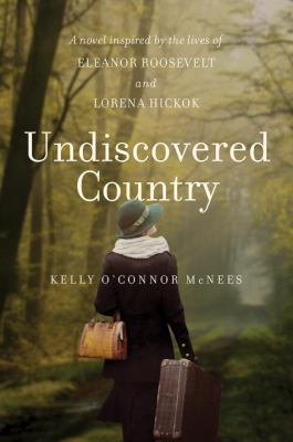 Cover image for Undiscovered country : a novel inspired by the lives of Eleanor Roosevelt and Lorena Hickok