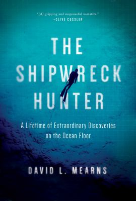Cover image for The shipwreck hunter : a lifetime of extraordinary discoveries on the ocean floor