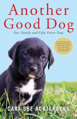 Cover image for Another good dog : one family and fifty foster dogs