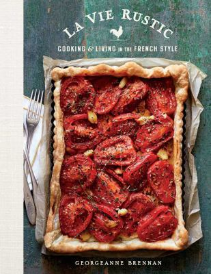 Cover image for La vie rustic : cooking & living in the French style