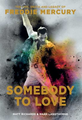 Cover image for Somebody to love : the life, death and legacy of Freddie Mercury