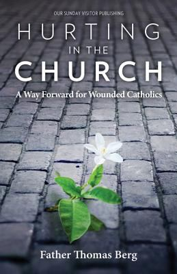 Cover image for Hurting in the church : a way forward for wounded Catholics
