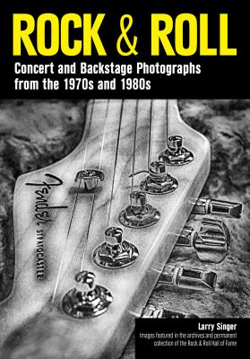 Cover image for Rock & roll : concert and backstage photographs from the 1970s and 1980s