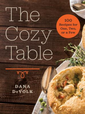 Cover image for The cozy table : 100 recipes for one, two, or a few