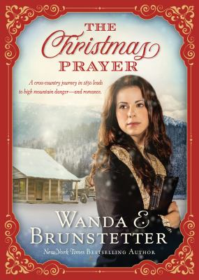 Cover image for A Christmas prayer : a cross-country journey in 1850 leads to high mountain danger-and romance.