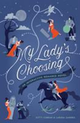 Cover image for My lady's choosing : an interactive romance novel