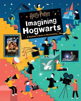 Cover image for Harry Potter: imagining Hogwarts : [a beginner's guide to moviemaking]