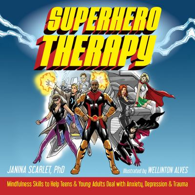 Cover image for Superhero therapy : mindfulness skills to help teens & young adults deal with anxiety, depression & trauma
