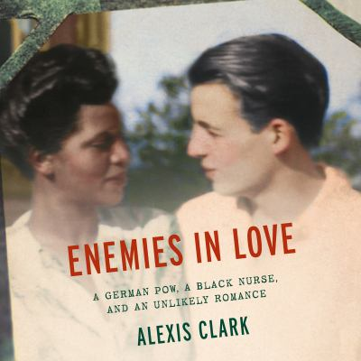 Cover image for Enemies in love : a German POW, a black nurse, and an unlikely romance