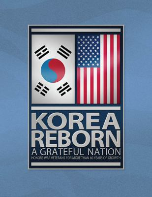Cover image for Korea reborn : a grateful nation honors war veterans for more than 60 years of growth.