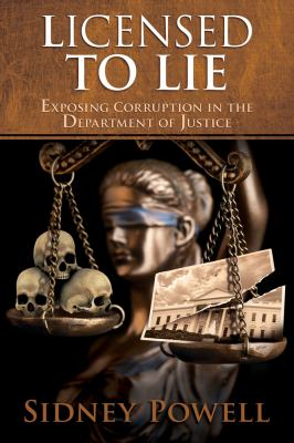 Cover image for Licensed to lie : exposing corruption in the Department of Justice