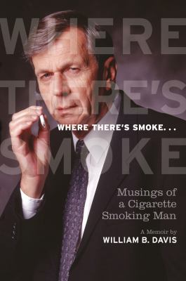 Cover image for Where there's smoke-- : musings of a cigarette smoking man : a memoir