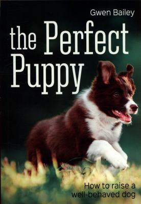 Cover image for The perfect puppy : how to raise a well-behaved dog