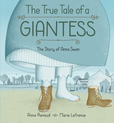Cover image for The true tale of a giantess : the story of Anna Swan