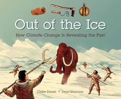 Cover image for Out of the ice : how climate change is revealing the past