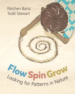 Cover image for Flow, spin, grow : looking for patterns in nature