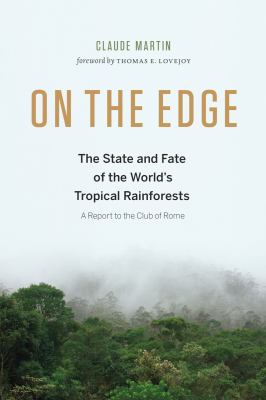 Cover image for On the edge : the state and fate of the world's tropical rainforests : a report to the Club of Rome