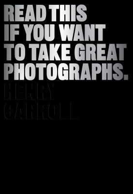 Cover image for Read this if you want to take great photographs