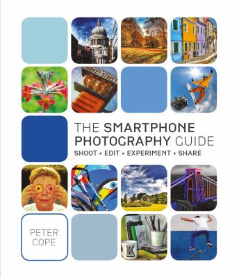 Cover image for The smartphone photography guide : shoot, edit, experiment, share