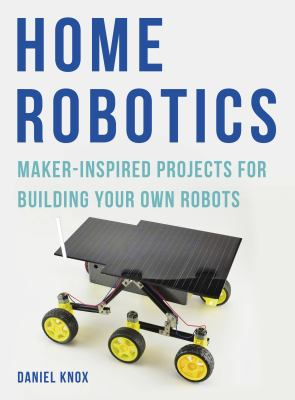 Cover image for Home robotics : maker-inspired projects for building your own robots