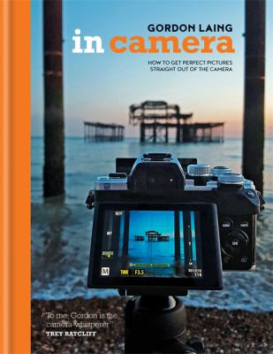 Cover image for In camera : how to get perfect pictures straight out of the camera