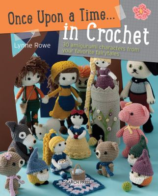 Cover image for Once upon a time in crochet : 30 amigurumi characters from your favorite fairytales